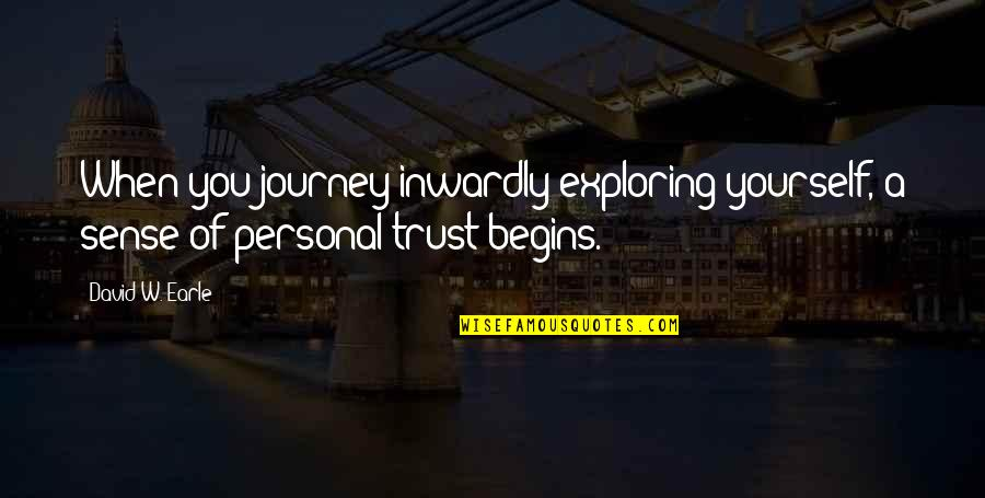 Journey With Your Love Quotes By David W. Earle: When you journey inwardly exploring yourself, a sense