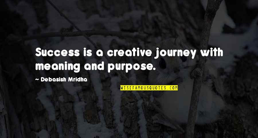 Journey With Your Love Quotes By Debasish Mridha: Success is a creative journey with meaning and