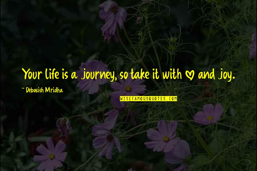Journey With Your Love Quotes By Debasish Mridha: Your life is a journey, so take it