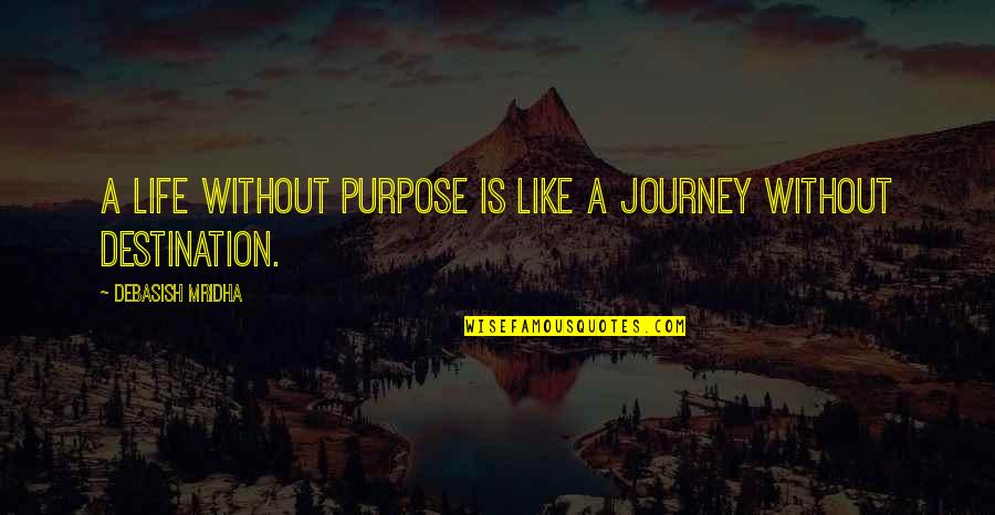 Journey With Your Love Quotes By Debasish Mridha: A life without purpose is like a journey