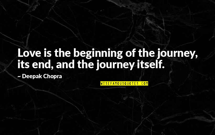Journey With Your Love Quotes By Deepak Chopra: Love is the beginning of the journey, its