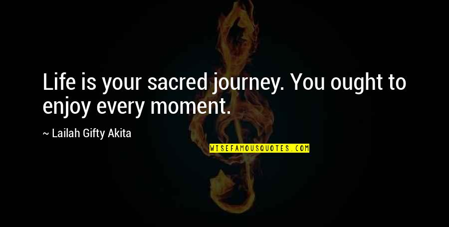 Journey With Your Love Quotes By Lailah Gifty Akita: Life is your sacred journey. You ought to