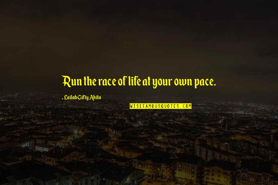 Journey With Your Love Quotes By Lailah Gifty Akita: Run the race of life at your own