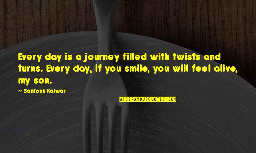 Journey With Your Love Quotes By Santosh Kalwar: Every day is a journey filled with twists