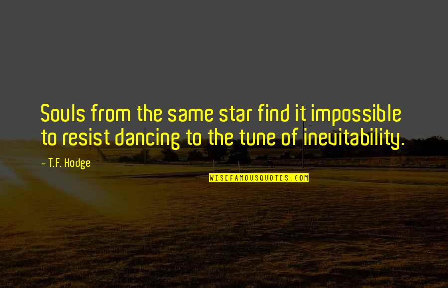 Journey With Your Love Quotes By T.F. Hodge: Souls from the same star find it impossible