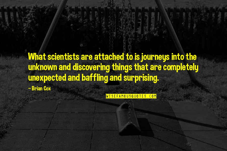 Journeys Into The Unknown Quotes By Brian Cox: What scientists are attached to is journeys into