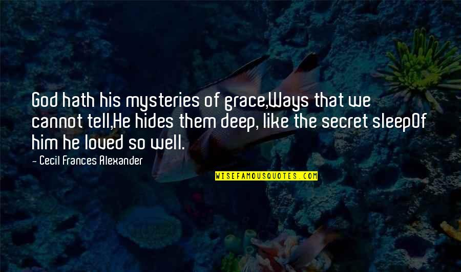 Journeys Into The Unknown Quotes By Cecil Frances Alexander: God hath his mysteries of grace,Ways that we