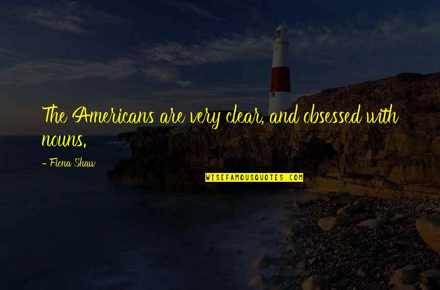 Journeys Into The Unknown Quotes By Fiona Shaw: The Americans are very clear, and obsessed with