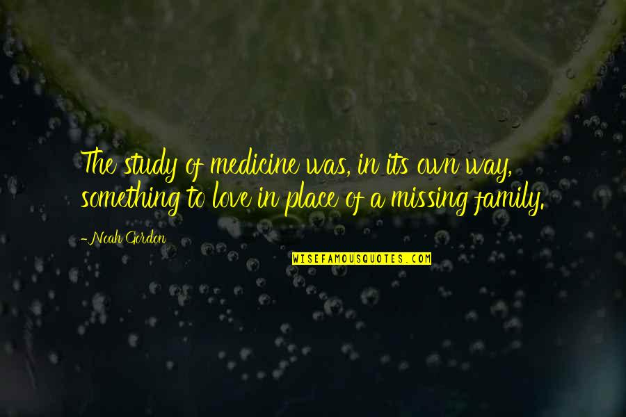 Journeys Into The Unknown Quotes By Noah Gordon: The study of medicine was, in its own