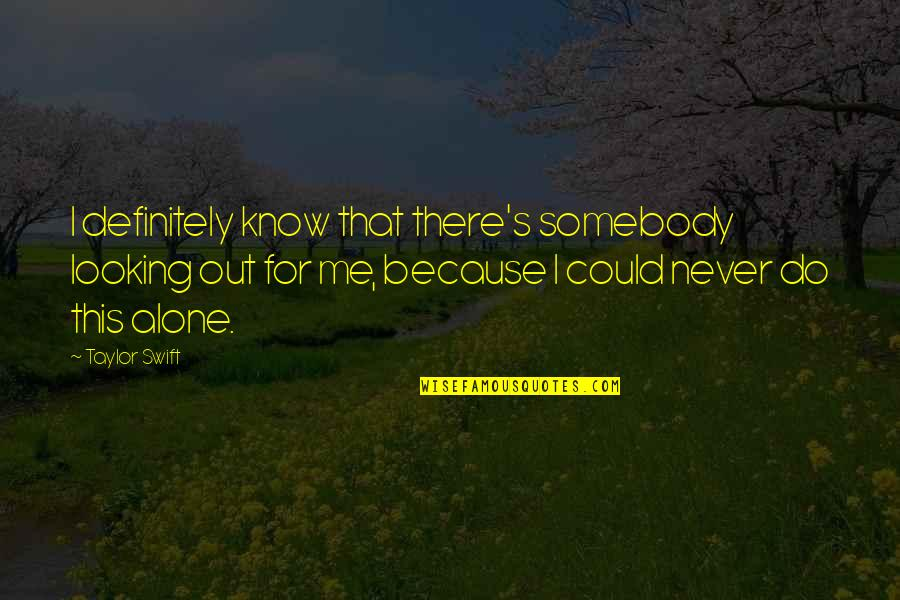 Journeys Into The Unknown Quotes By Taylor Swift: I definitely know that there's somebody looking out
