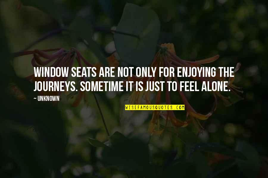 Journeys Into The Unknown Quotes By Unknown: Window seats are not only for enjoying the