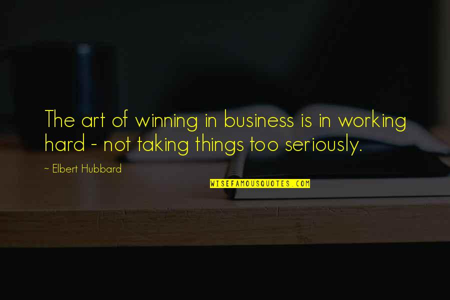 Jours Quotes By Elbert Hubbard: The art of winning in business is in