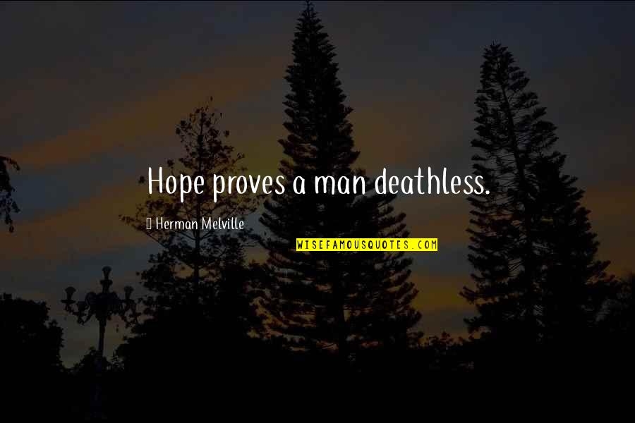 Jours Quotes By Herman Melville: Hope proves a man deathless.