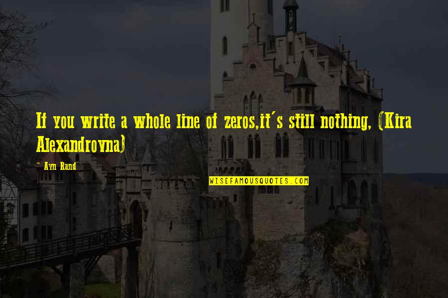 Jowl's Quotes By Ayn Rand: If you write a whole line of zeros,it's