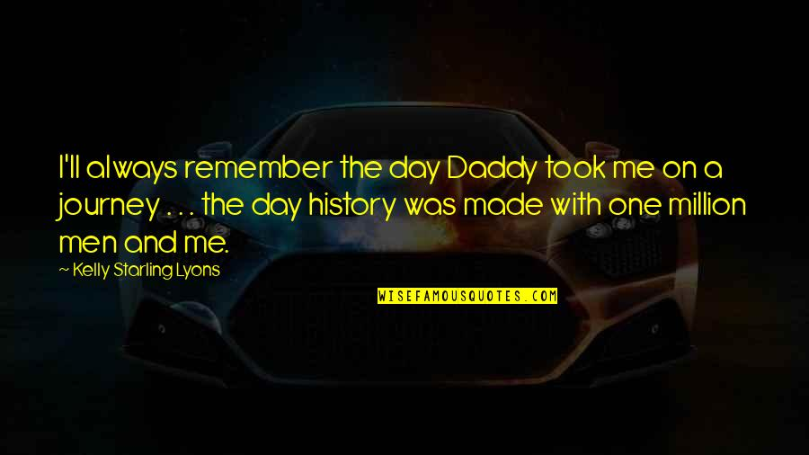 Jowl's Quotes By Kelly Starling Lyons: I'll always remember the day Daddy took me