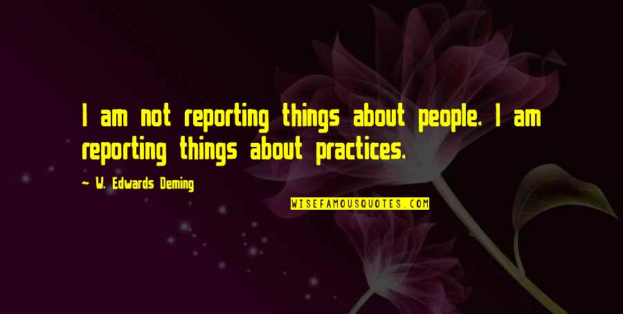 Jowl's Quotes By W. Edwards Deming: I am not reporting things about people. I