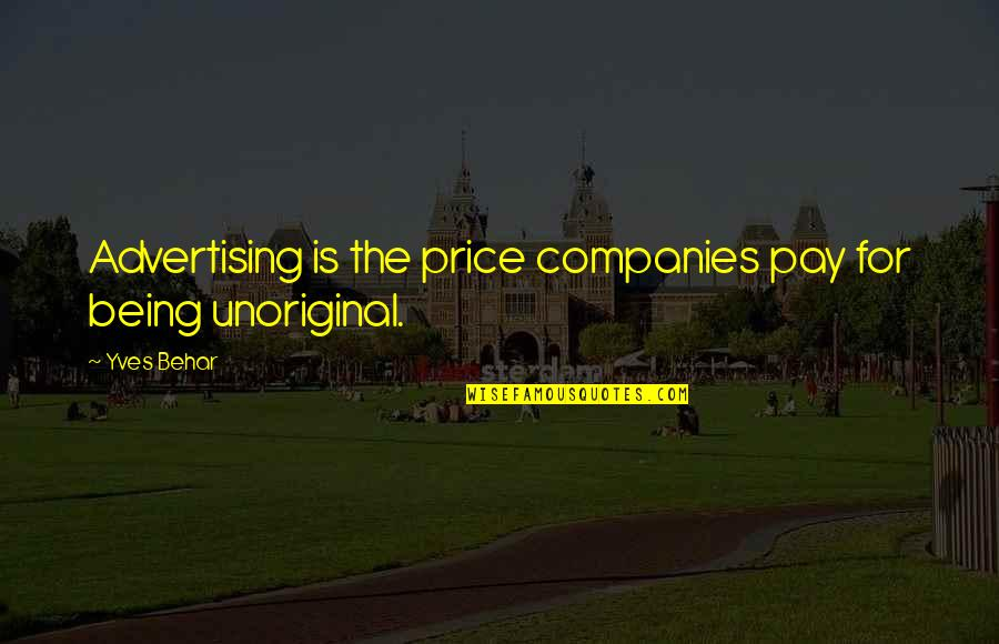 Jowl's Quotes By Yves Behar: Advertising is the price companies pay for being