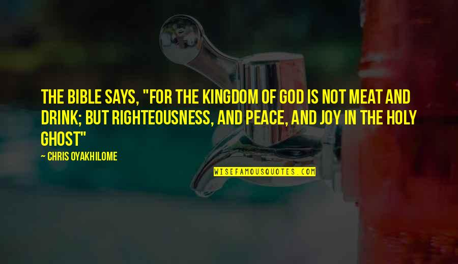 """Joy In Bible Quotes By Chris Oyakhilome: The Bible says, """"For the kingdom of God"""