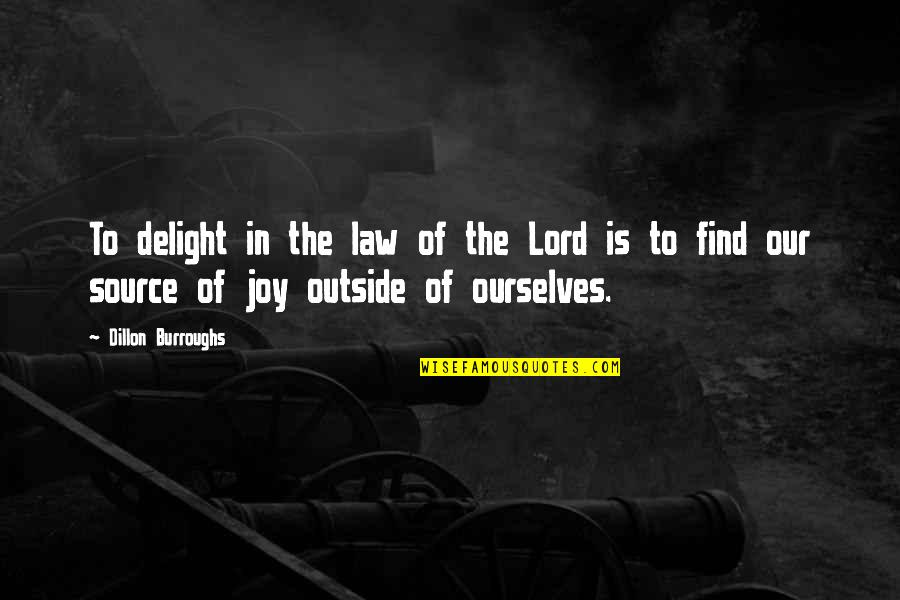 Joy In Bible Quotes By Dillon Burroughs: To delight in the law of the Lord