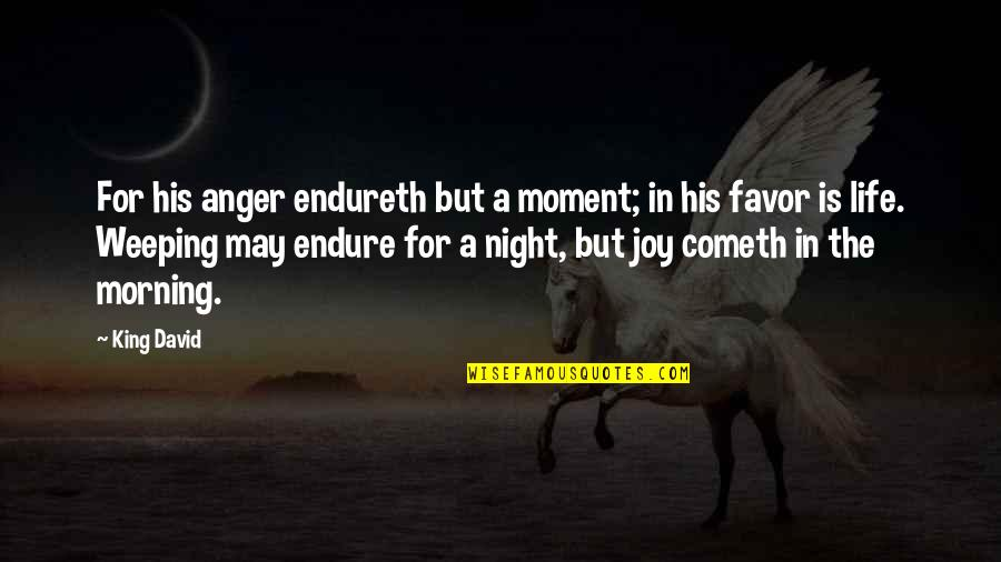 Joy In Bible Quotes By King David: For his anger endureth but a moment; in