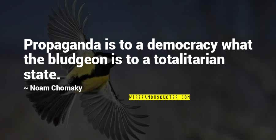 Joy In Bible Quotes By Noam Chomsky: Propaganda is to a democracy what the bludgeon