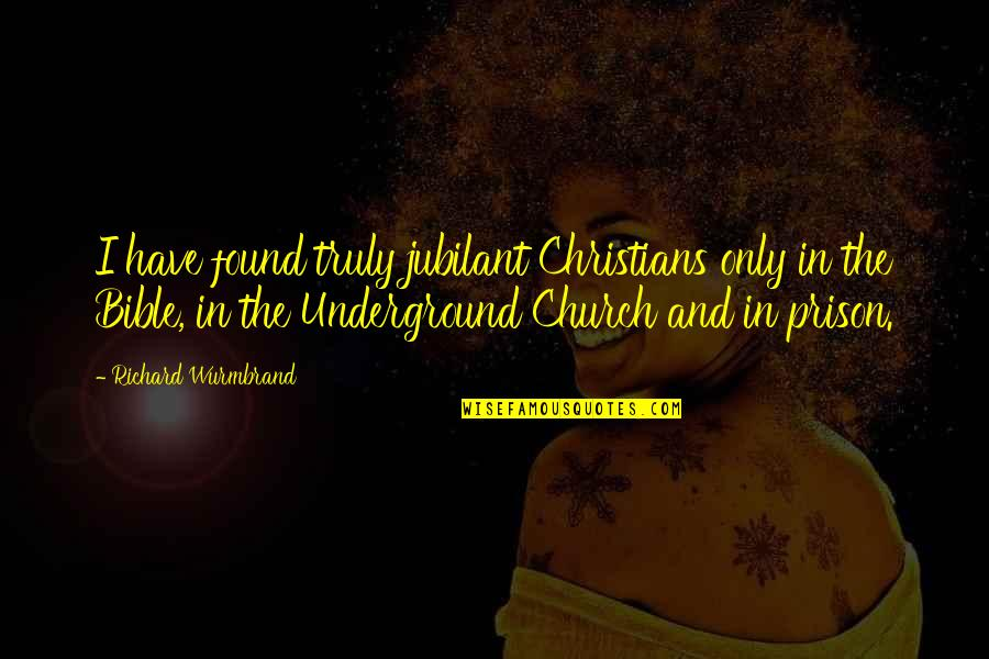Joy In Bible Quotes By Richard Wurmbrand: I have found truly jubilant Christians only in