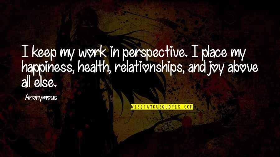 Joy In Quotes By Anonymous: I keep my work in perspective. I place