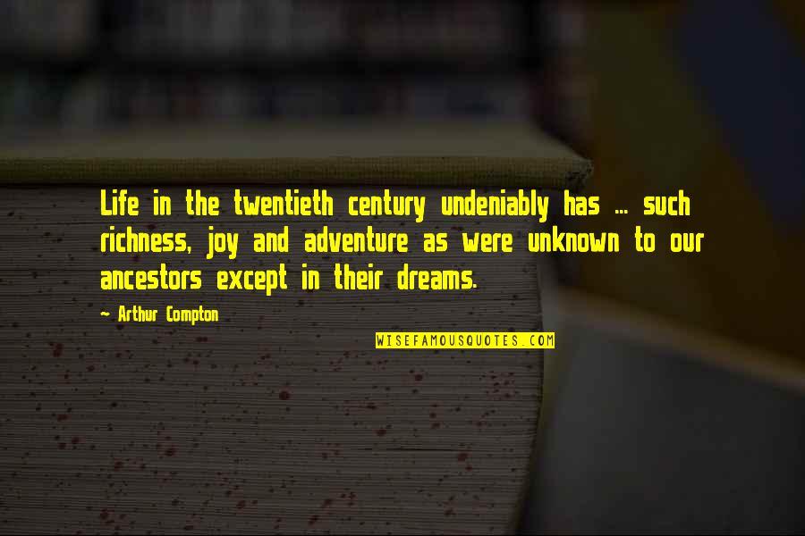 Joy In Quotes By Arthur Compton: Life in the twentieth century undeniably has ...