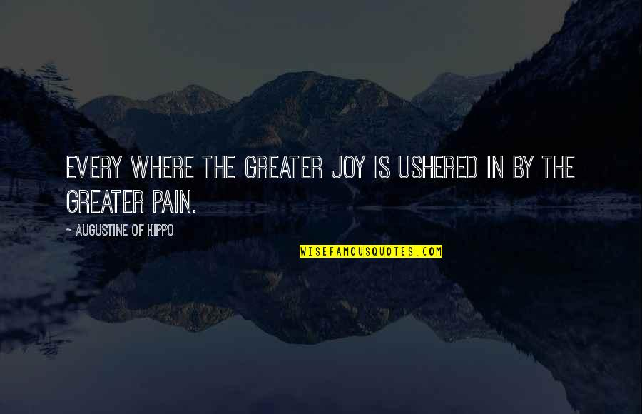 Joy In Quotes By Augustine Of Hippo: Every where the greater joy is ushered in