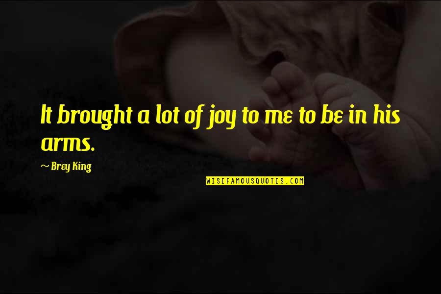 Joy In Quotes By Brey King: It brought a lot of joy to me