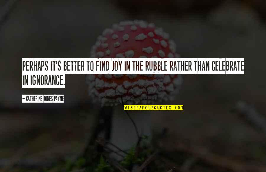 Joy In Quotes By Catherine Jones Payne: Perhaps it's better to find joy in the