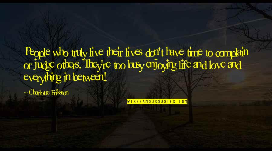 Joy In Quotes By Charlotte Eriksson: People who truly live their lives don't have