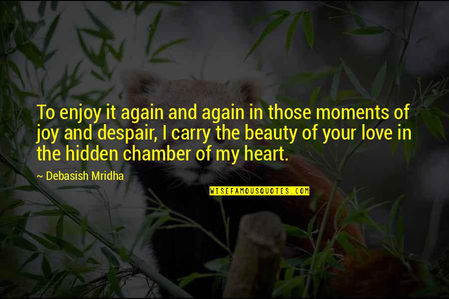 Joy In Quotes By Debasish Mridha: To enjoy it again and again in those