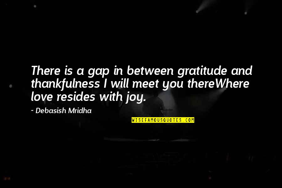Joy In Quotes By Debasish Mridha: There is a gap in between gratitude and