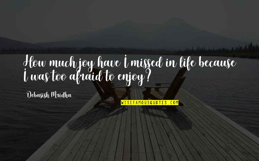 Joy In Quotes By Debasish Mridha: How much joy have I missed in life