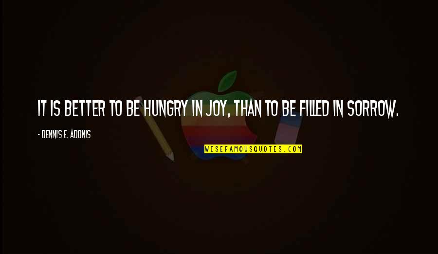 Joy In Quotes By Dennis E. Adonis: It is better to be hungry in joy,