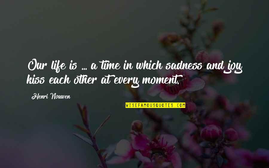 Joy In Quotes By Henri Nouwen: Our life is ... a time in which