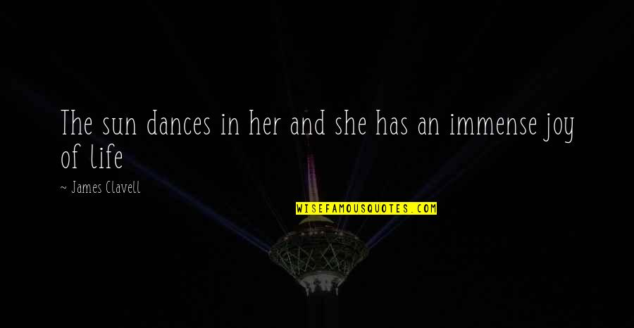 Joy In Quotes By James Clavell: The sun dances in her and she has