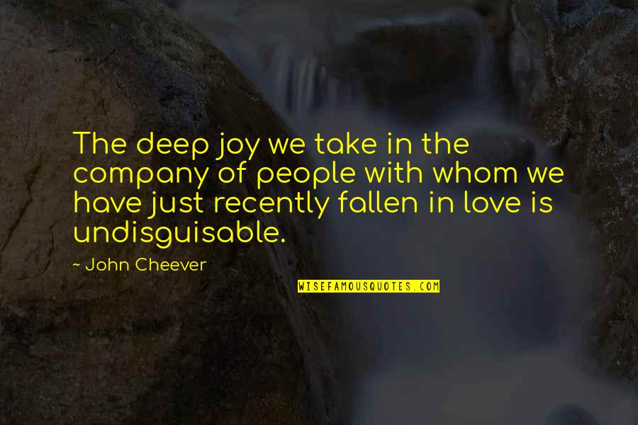 Joy In Quotes By John Cheever: The deep joy we take in the company