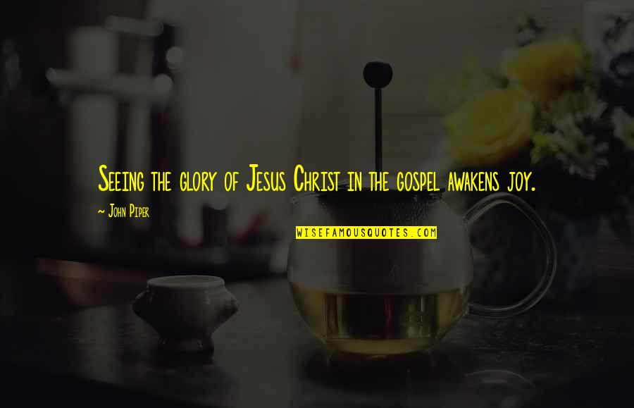 Joy In Quotes By John Piper: Seeing the glory of Jesus Christ in the