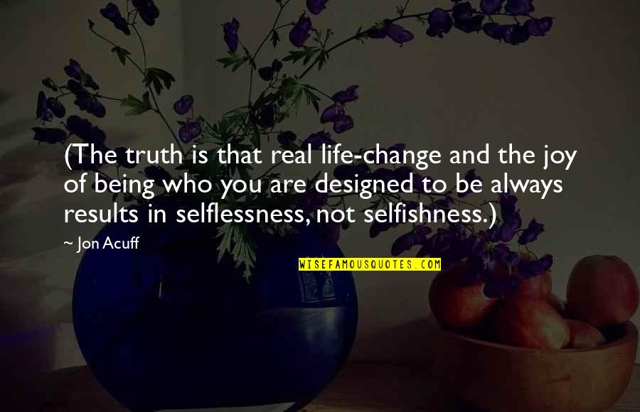 Joy In Quotes By Jon Acuff: (The truth is that real life-change and the