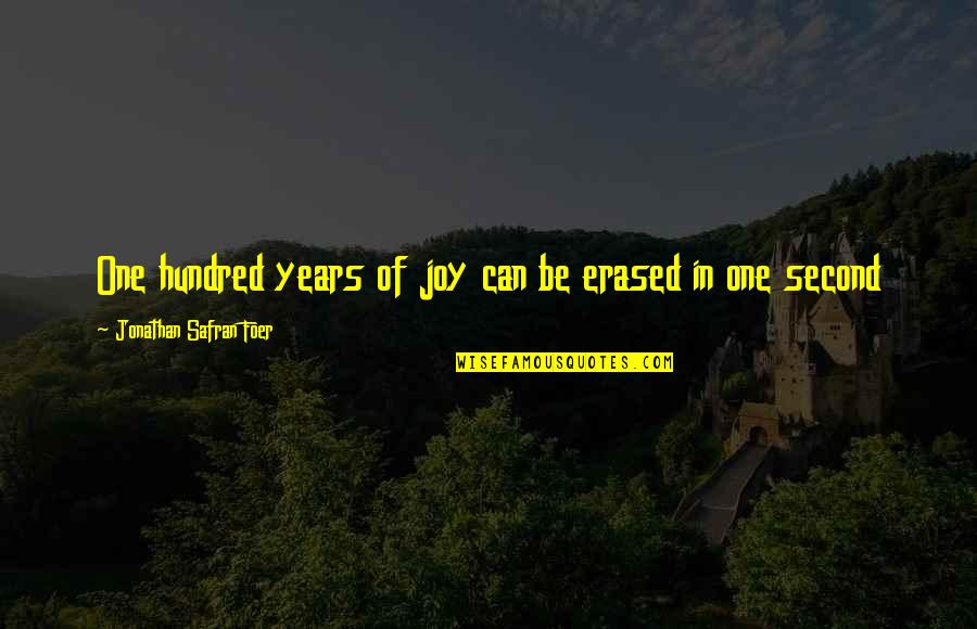 Joy In Quotes By Jonathan Safran Foer: One hundred years of joy can be erased