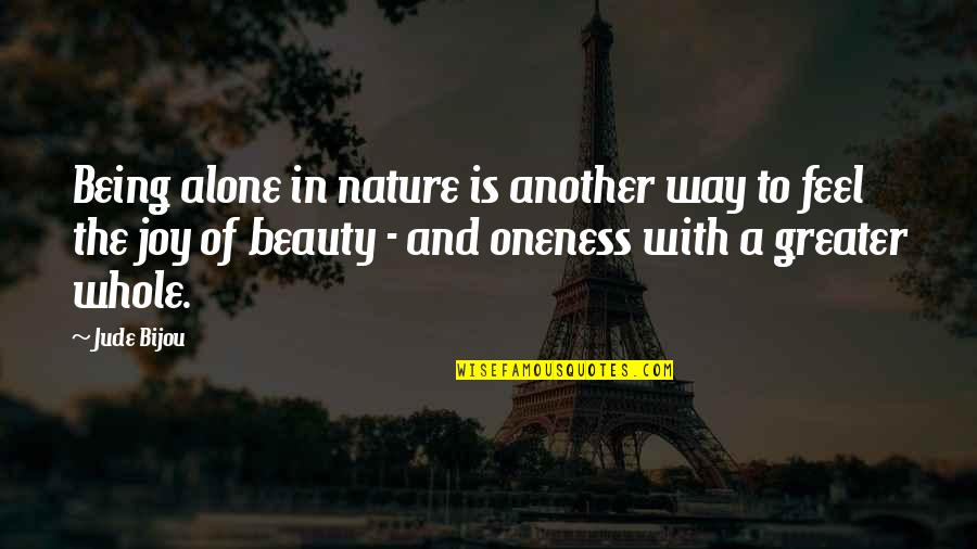 Joy In Quotes By Jude Bijou: Being alone in nature is another way to