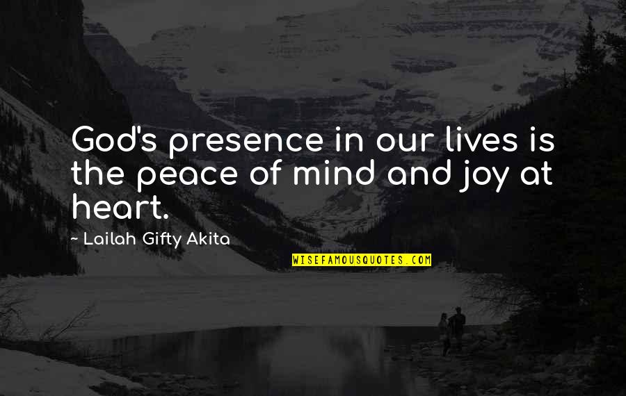 Joy In Quotes By Lailah Gifty Akita: God's presence in our lives is the peace