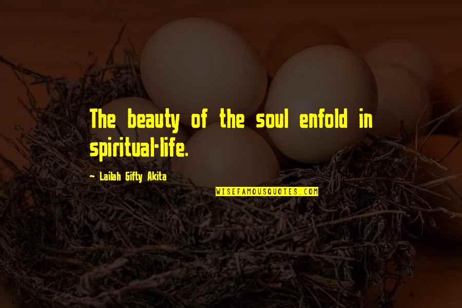Joy In Quotes By Lailah Gifty Akita: The beauty of the soul enfold in spiritual-life.