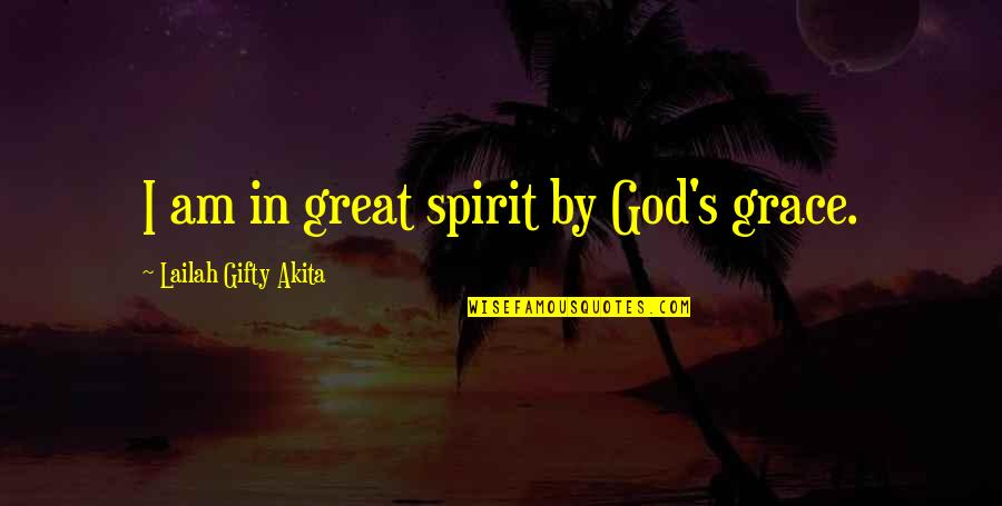 Joy In Quotes By Lailah Gifty Akita: I am in great spirit by God's grace.