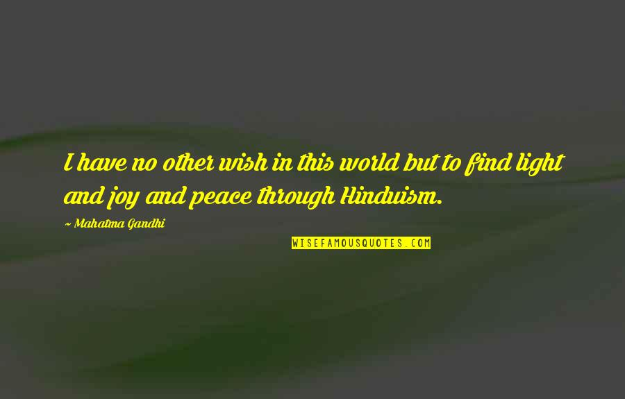Joy In Quotes By Mahatma Gandhi: I have no other wish in this world
