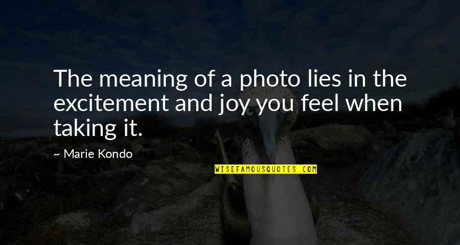 Joy In Quotes By Marie Kondo: The meaning of a photo lies in the