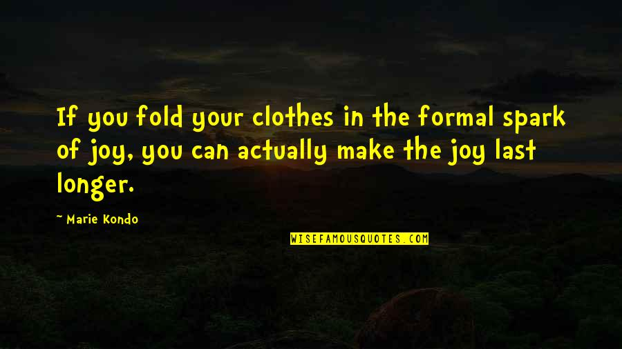Joy In Quotes By Marie Kondo: If you fold your clothes in the formal