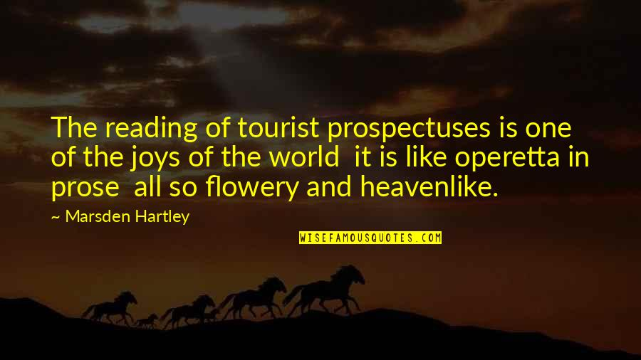Joy In Quotes By Marsden Hartley: The reading of tourist prospectuses is one of